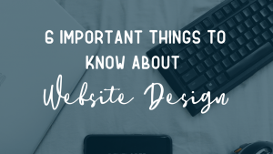 6 Important things to know about website design